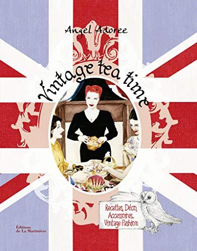 Vintage Tea Time. Recettes, déco, accessoires, vintage fashion par Angel Adoree