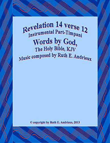 Revelation 14 verse 12, Instrumental Part-Timpani: Here is the Patience of the Saints (English Edition)