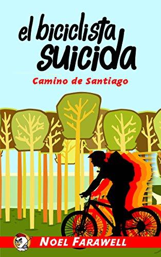 El Biciclista Suicida: Camino de Santiago (Las aventuras del Pollo Guerrero nº 1) por Noel Farawell