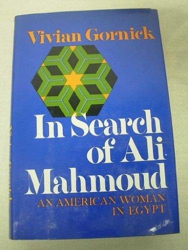 In Search of Ali Mahmoud; An American Woman in Egypt. by Vivian Gornick (1973-10-02)