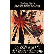 Lo Zen e la Via del Trader Samurai (Italian Edition)