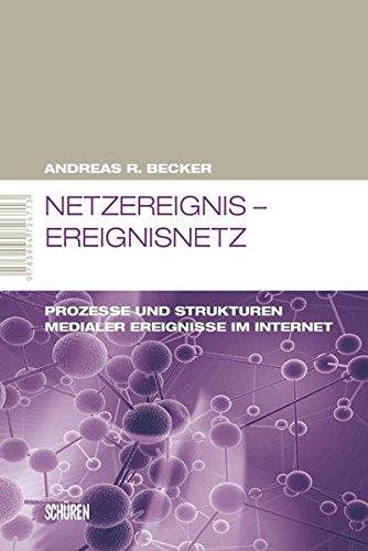 Netzereignis – Ereignisnetz: Prozesse und Strukturen medialer Ereignisse im Internet (Marburger Schriften zur Medienforschung)