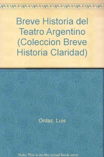 Breve Historia del Teatro Argentino (Coleccion Breve Historia Claridad)