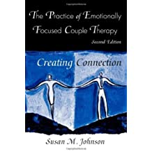 The Practice of Emotionally Focused Couple Therapy: Creating Connection (Basic Principles Into Practice Series) by Johnson, Susan M. (2004) Paperback