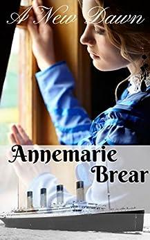 A New Dawn: A Titanic short story by [Brear, Annemarie]