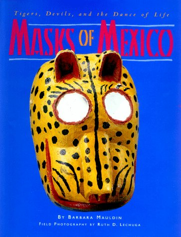 Masks of Mexico: Tigers, Devils, and the Dance of Life