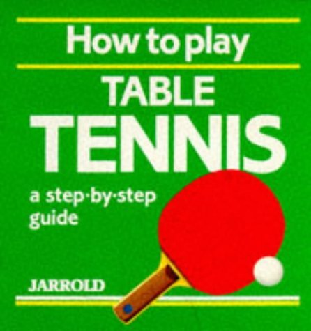 How to Play Table Tennis: A Step-by-step Guide (Jarrold Sports) by Ken Edwards (1-Aug-1989) Paperback