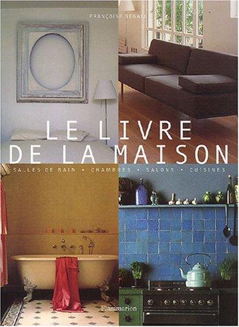 Le Livre de la maison : Salles de bains - Chambres - Salons - Cuisines