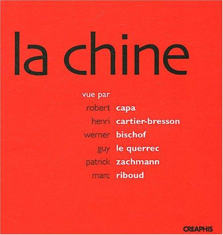 La chine : Vue par Robert Capa, Henri Cartier-Bresson, Werner Bischof, Guy Le Querrec, Patrick Zachmann, Marc Riboud : Un choix de photographies