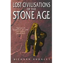 Lost Civilisations Of The Stone Age: A Journey Back to Our Cultural Origins