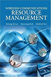 Wireless Communications Resource Management by Byeong Gi Lee (2008-12-02)
