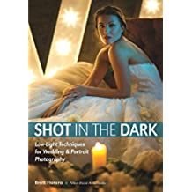 Shot in the Dark: Low-Light Techniques for Wedding and Portrait Photography (English Edition)