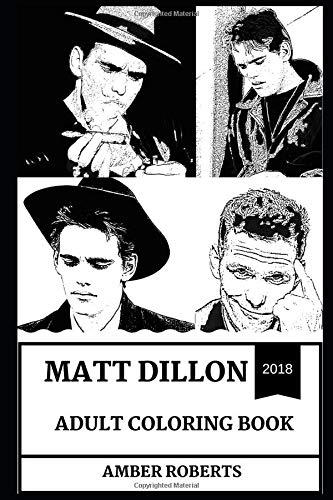 Matt Dillon Adult Coloring Book: Academy Award and Golden Globe Award Winner, Teen Idol and Legendary Pop Icon Inspired Adult Coloring Book (Matt Dillon Books) por Amber Roberts