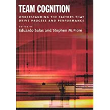 Team Cognition: Understanding the Factors That Drive Process and Performance