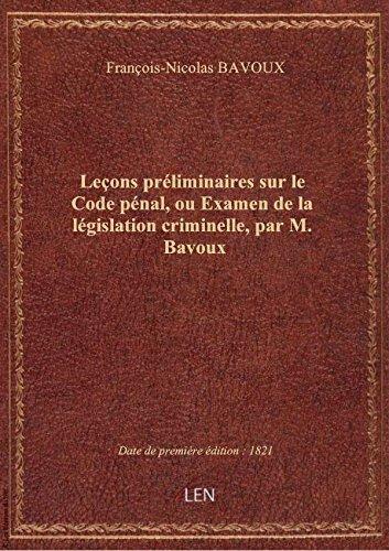 Leçons préliminaires sur le Code pénal, ou Examen de la législation criminelle, par M. Bavoux par François-Nicolas BAV