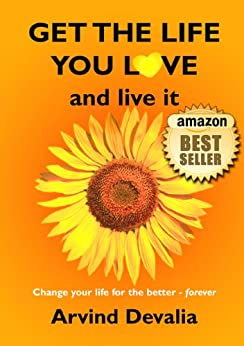 Get the Life You Love and Live it: A Simple Powerful Guide to Creating and Living the Life You Have Dreamed of (English Edition) par [Devalia, Arvind]