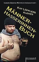 Kay Löfflers Kleines Männerhasserinnenbuch: Anthologie