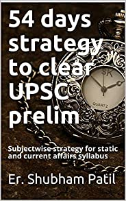 54 days strategy to clear UPSC prelim: Subjectwise strategy for static and current affairs syllabus