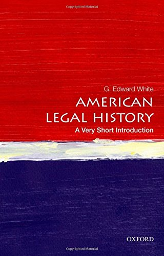 American Legal History: A Very Short Introduction (Very Short Introductions) por G. Edward White