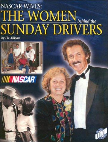 NASCAR Wives: The Women Behind the Sunday Drivers por Liz Allison