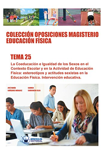 Colección Oposiciones Magisterio Educación Física. Tema 25: La coeducación e igualdad de los sexos en el contexto escolar y en la actividad de Educación Física por José María Cañizares Márquez