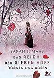 Das Reich der sieben Höfe - Dornen und Rosen: Roman - Sarah J. Maas
