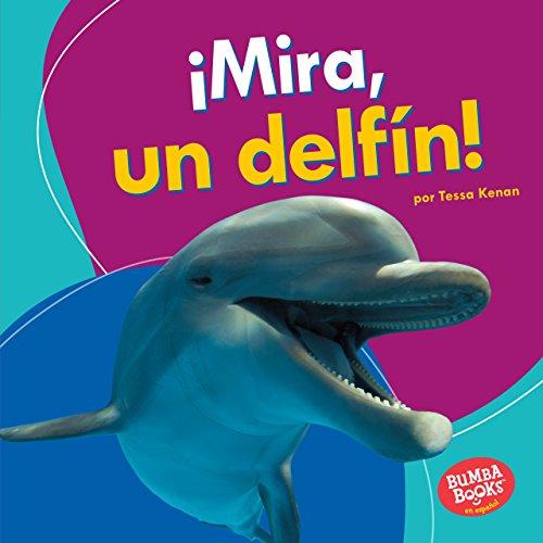 ¡Mira, un delfín! (Look, a Dolphin!) (Bumba Books ™ en español — Veo animales marinos (I See Ocean Animals)) por Tessa Kenan