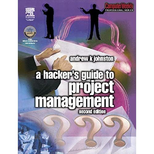 Hacker's Guide to Project Management (Computer Weekly Professional) by Andrew Johnston (2003-01-15)