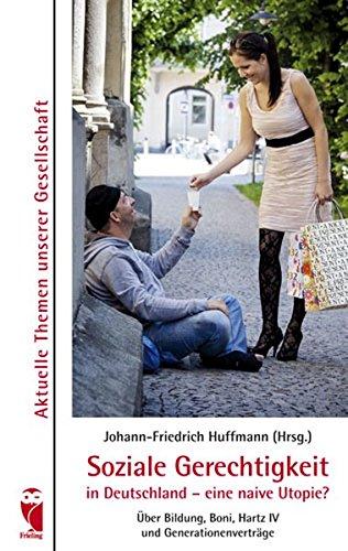 Soziale Gerechtigkeit in Deutschland - eine naive Utopie?: Über Bildung, Boni, Hartz IV und Generationenverträge