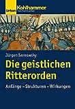 Geschichte der Christlichen Orden: Die geistlichen Ritterorden: Anfänge - Strukturen - Wirkungen (Urban-Taschenbücher) - Jürgen Sarnowsky