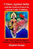 #4: Crimes Against India: and the Need to Protect its Ancient Vedic Tradition: 1000 Years of Attacks Against Hinduism and What to do About it
