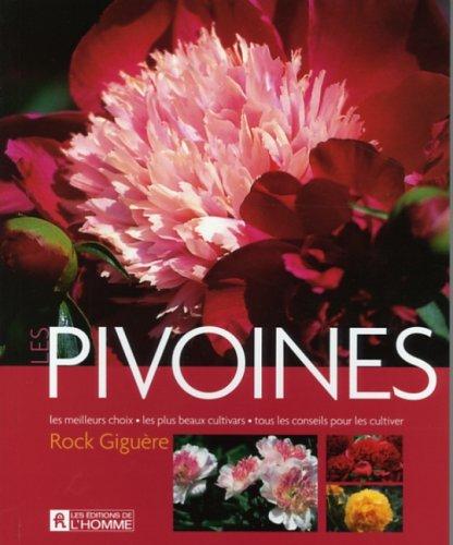 Les pivoines : Les meilleurs choix, les plus beaux cultivars, tout les conseils pour les cultiver