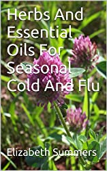 Herbs And Essential Oils For Seasonal Cold And Flu (English Edition)