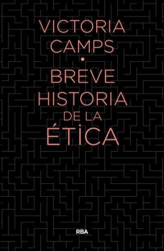 Breve historia de la etica (DIVULGACIÓN) por VICTORIA CAMPS CERVERA