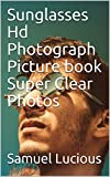 Sunglasses Hd Photograph Picture book Super Clear Photos (English Edition)