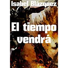 El tiempo vendrá (Spanish Edition)