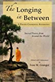 The Longing In Between: •	Sacred Poetry From Around The World (A Poetry Chaikhana Anthology)