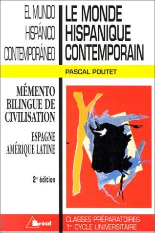 LE MONDE HISPANIQUE CONTEMPORAIN : EL MUNDO HISPANICO CONTEMPORANEO. 2ème édition par Pascal Poutet