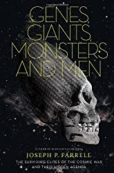 Genes, Giants, Monsters and Men : The Surviving Elites of the Cosmic War and Their Hidden Agenda by Joseph P. Farrell (2011-09-22)