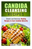 Candida Cleansing Recipes: Simple and Delicious Healing Recipes to Cure Candida Naturally (Cleanse & Detox) by Julie Peck (2015-11-24)