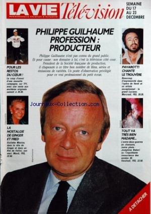 VIE TELEVISION (LA) du 17-12-1988 philippe guilhaume profession producteur pour les restos du coeur la nostalgie de ginger et fred pavarotti chante le trouvere tout va tres bien madame...