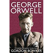 George Orwell by Gordon Bowker (2004-04-01)