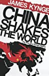 China Shakes The World: The Rise of a...