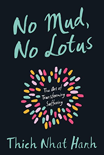 No Mud No Lotus : The Art of Transforming Suffering