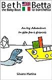 Beth the Baby Boat, an Icy Adventure (A Children's Picture Book) - Betta la barchetta, in gita fra i ghiacci (Libro illustrato per bambini) - Bilingual Edition (English-Italian) (English Edition)
