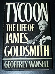 Tycoon: The Life of James Goldsmith by Geoffrey Wansell (1987-08-03)