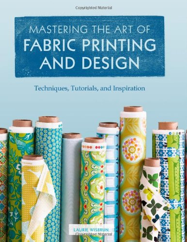 Mastering the Art of Fabric Printing and Design por Laurie Wisburn