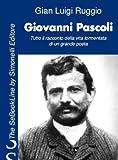 Giovanni Pascoli - Tutto il racconto della vita tormentata di un grande poeta (SeBook - SimonellielectronicBook)