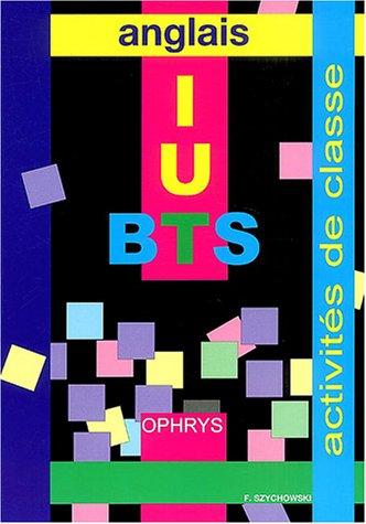 Anglais BTS IUT sections post-bac : Activités de classe par Francis Szychowski