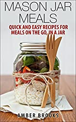 Mason Jar Meals: Quick and Easy Recipes for Meals on the Go, in a Jar (mason jar meals, mason jar recipes, meals in a jar, mason jar salads, mason jar ... Easy Recipes in a Jar) (English Edition)